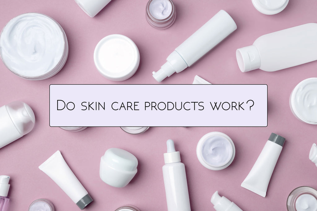 DO SKIN CARE PRODUCTS WORK?