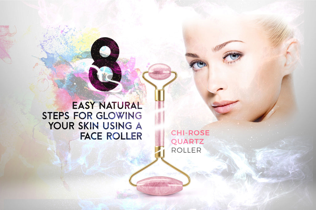 8 EASY NATURAL STEPS FOR GLOWING YOUR SKIN USING A FACE ROLL