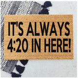 It's always 4:20 in here!