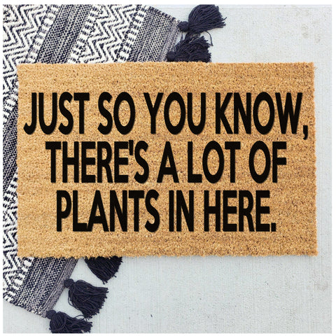 Just so you know there's a lot of plants in here