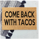 Come back with tacos