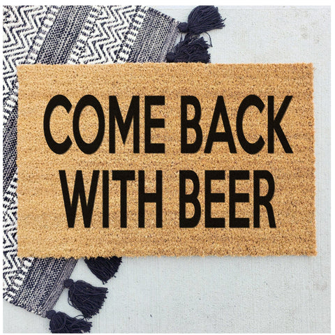 Come back with Beer