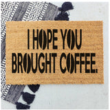 I hope you brought coffee