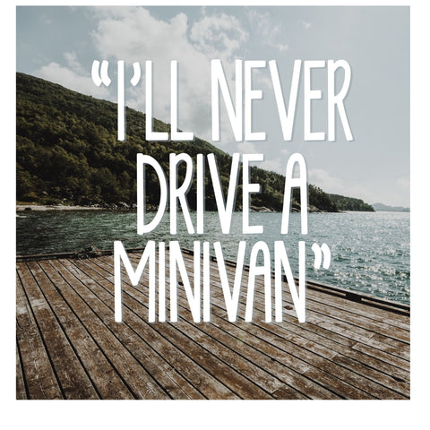 DECAL {I'll never drive a mini van} Vinyl Decal
