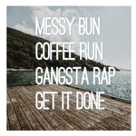 DECAL {Messy Bun Coffee Run Gangster Rap Get it Done} Vinyl Decal