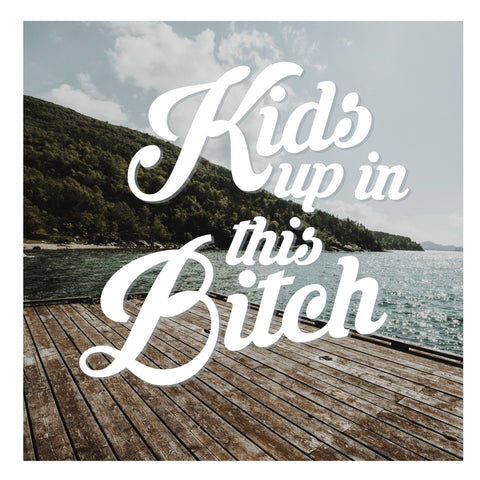DECAL {Kids up in this B*tch} Vinyl Decal