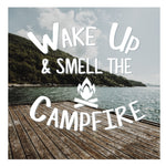 DECAL {Wake up & Smell the Campfire} Vinyl Decal