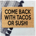 Come back with tacos and sushi