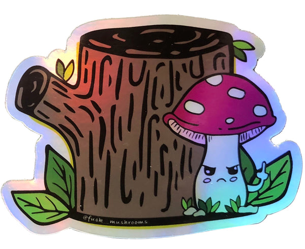 Grumpy Stumpy Holographic Sticker - Fuck Mushrooms Exclusive!