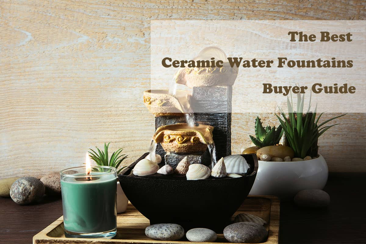 The Best Ceramic Water Fountains Buyer Guide