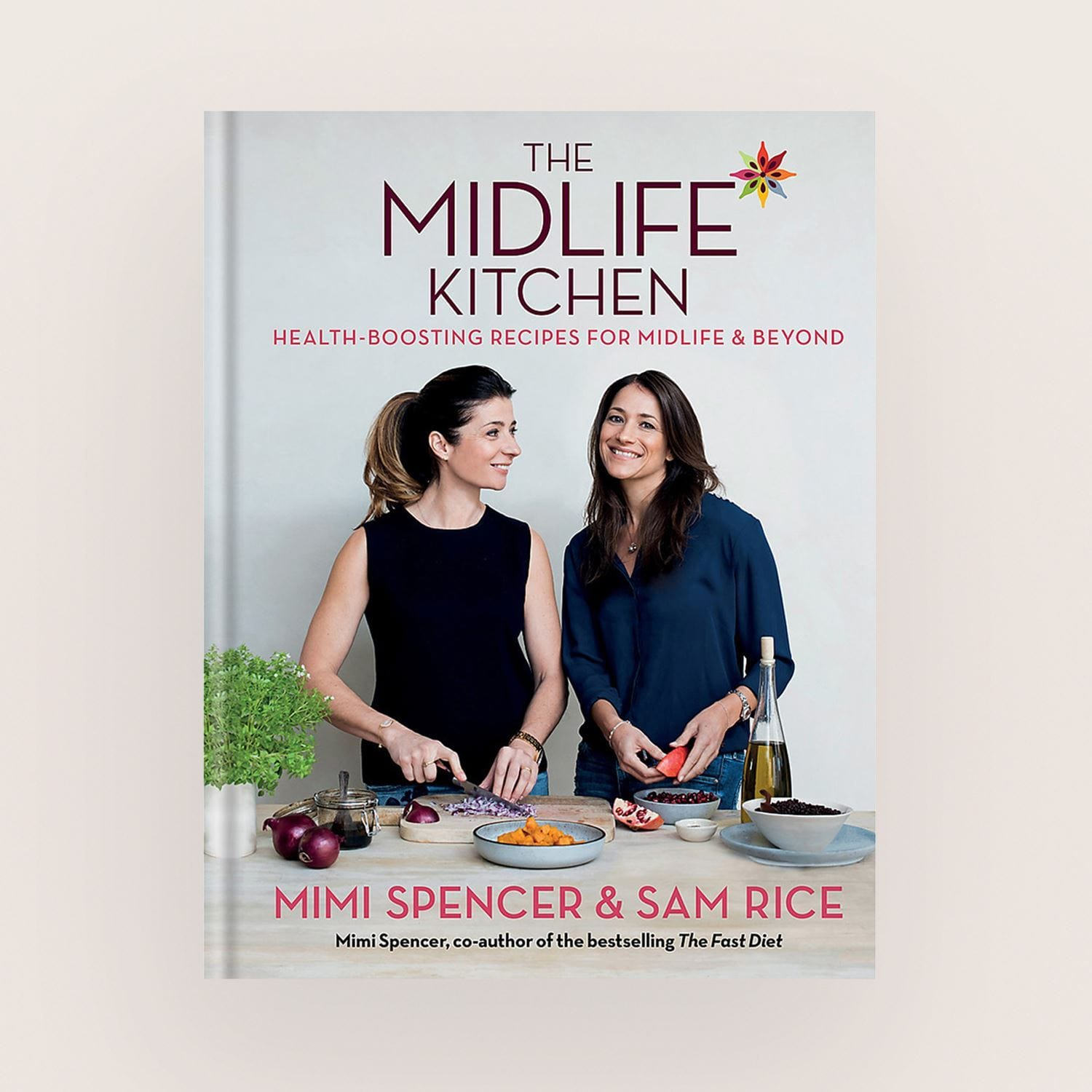 The Midlife Kitchen: Health-boosting recipes for midlife & beyond by Mimi Spencer and Sam Rice