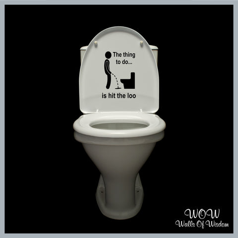 FREE UK Delivery Wall Stickers & Decals - Toilet Stickers The Thing To Do Is Hit The Loo - Walls Of Wisdom