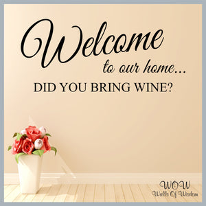 FREE UK Delivery Wall Stickers and Decals - Funny Welcome To Our Home Wine Quotation. - Walls Of Wisdom