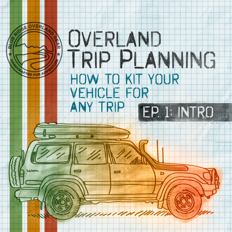 Overland Trip Planning - How to Kit Your Vehicle for Any Trip: Intro