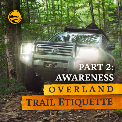 Overland Trail Etiquette - Part 2: Awareness