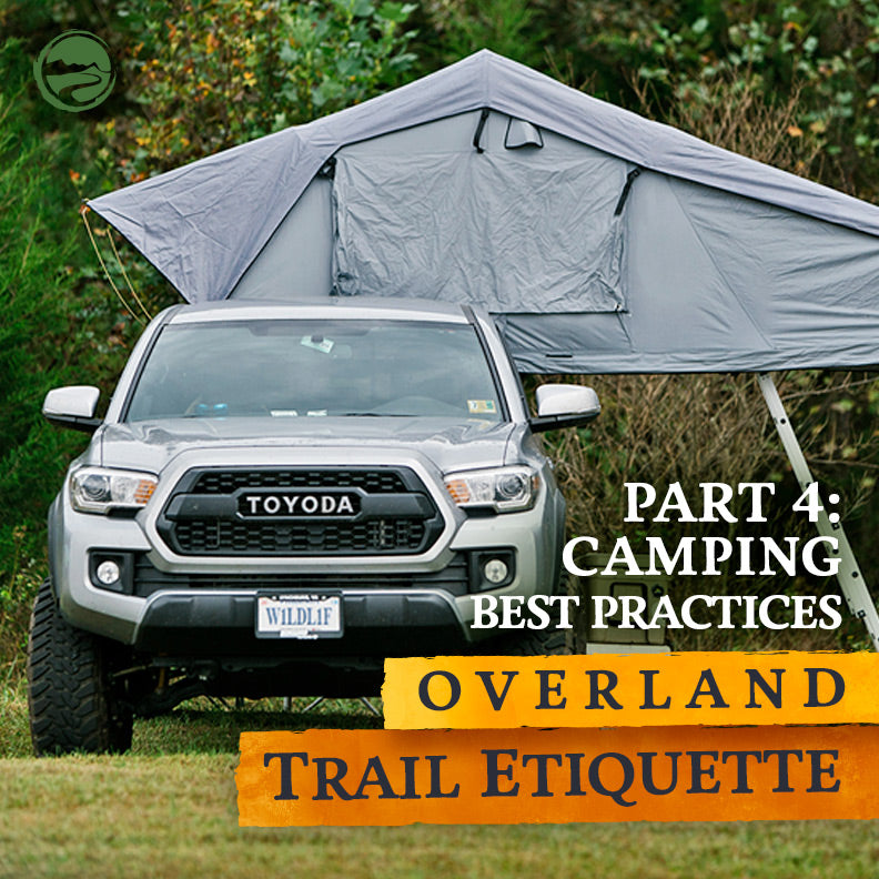 Overland Trail Etiquette - Pt. 4: Camping Best Practices