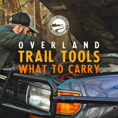 Overland Trail Tools: What To Carry