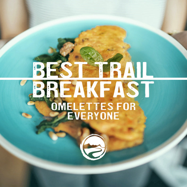 Best Trail Breakfast: Omelettes For Everyone!