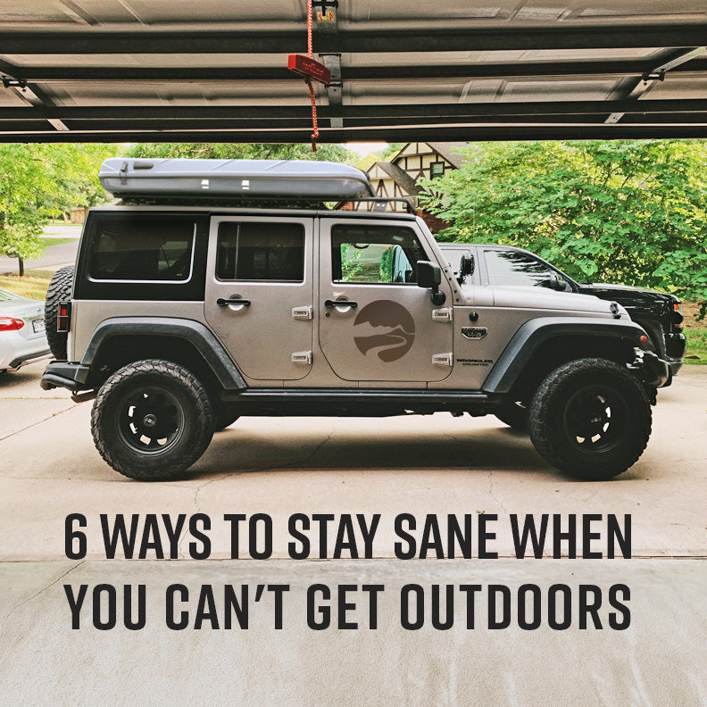 Six Ways To Stay Sane When You Can't Get Outdoors