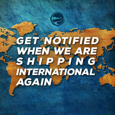 Get Notified When We Are Shipping International Again
