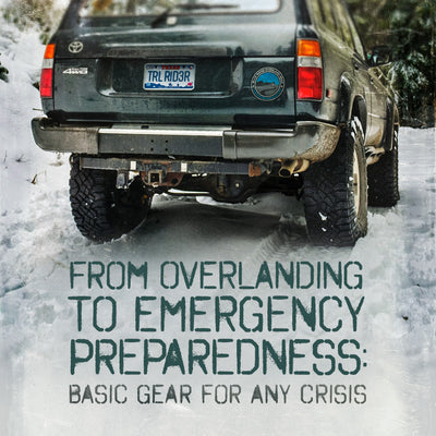 From Overlanding to Emergency Preparedness: Basic Gear For Any Crisis