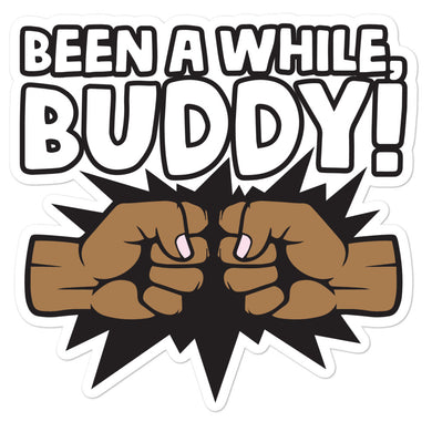 Been A While, Buddy!--sticker