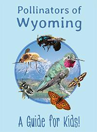 Pollinators of Wyoming: A Guide for Kids!