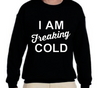 Freaking Cold Crewneck - DROP SHIP ONLY