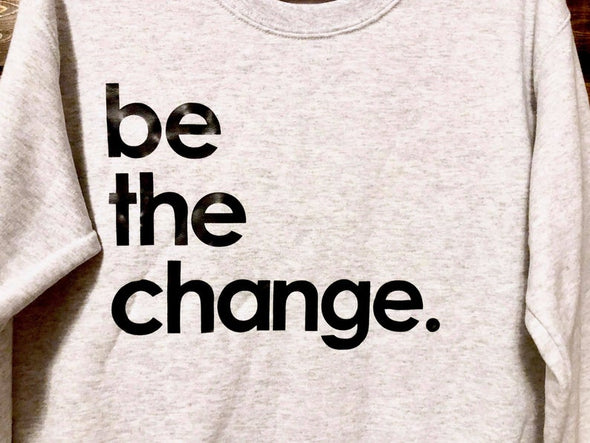 Be the Change Crewneck - DROP SHIP ONLY