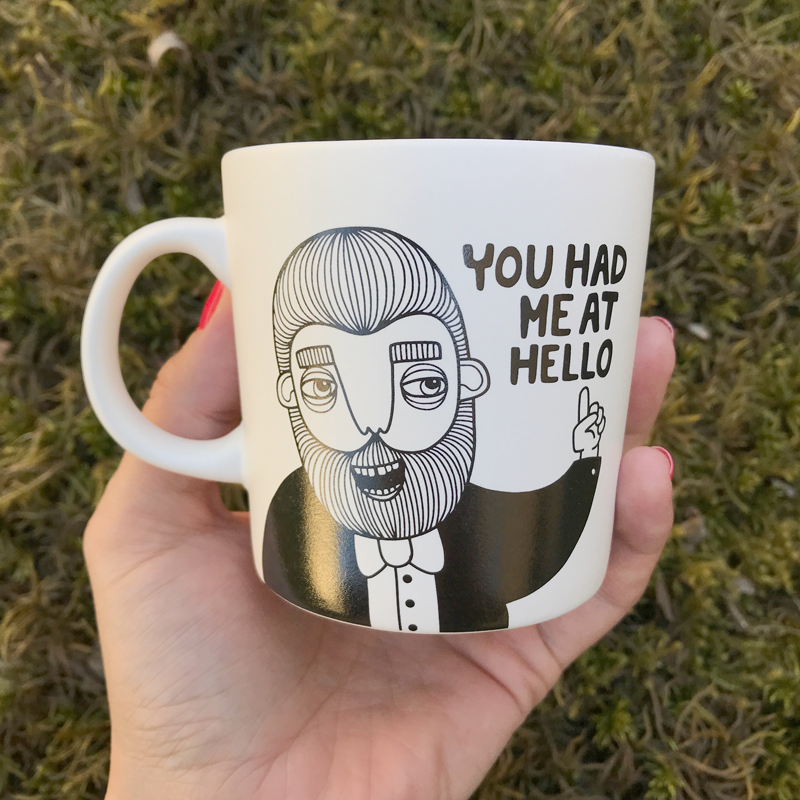 Mugg - You had me at hello.