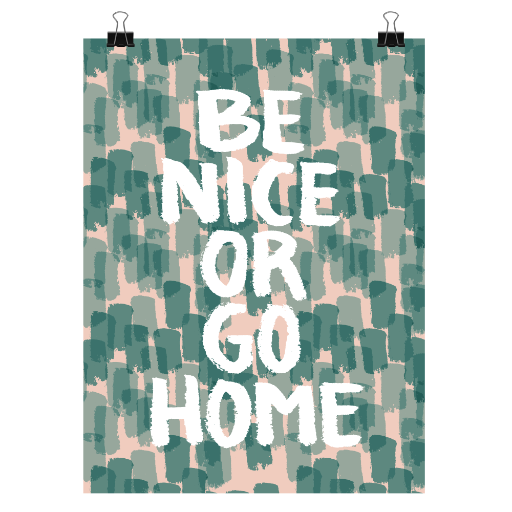 Be nice or go home, print