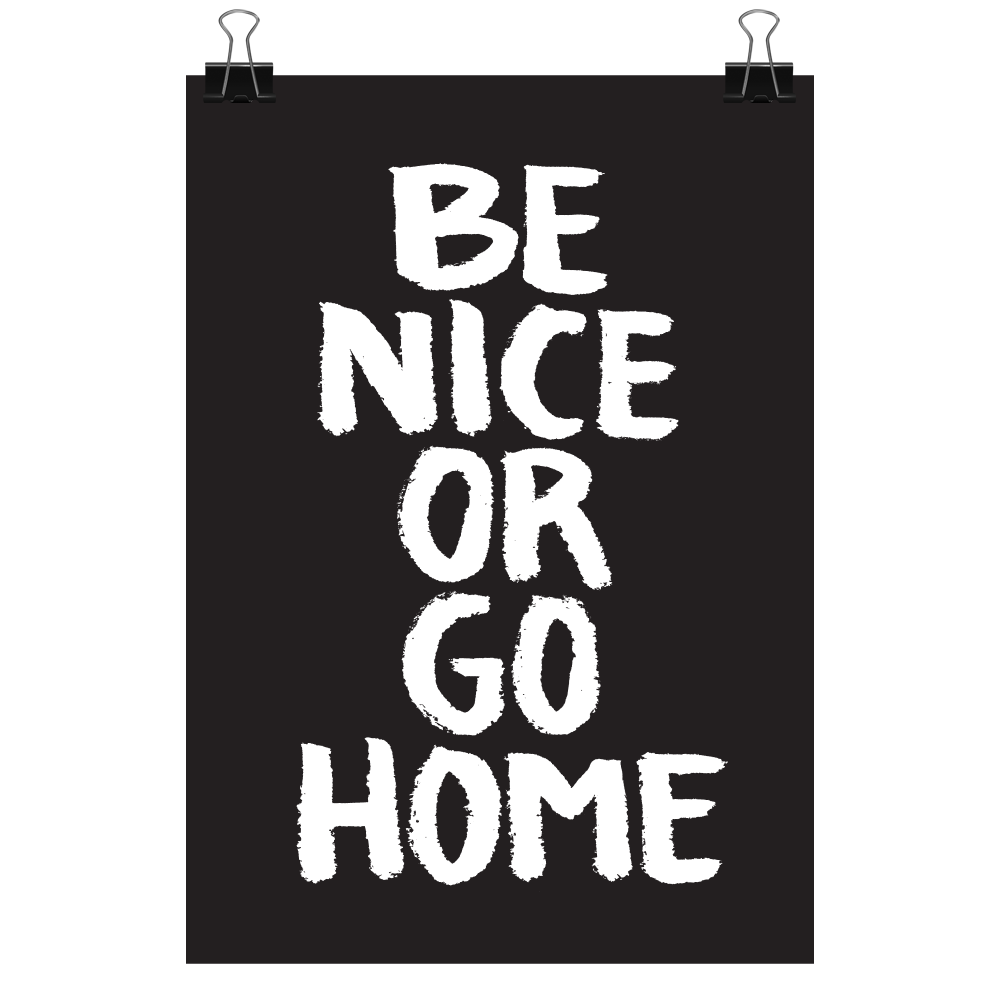 Be nice or go home - svart, print