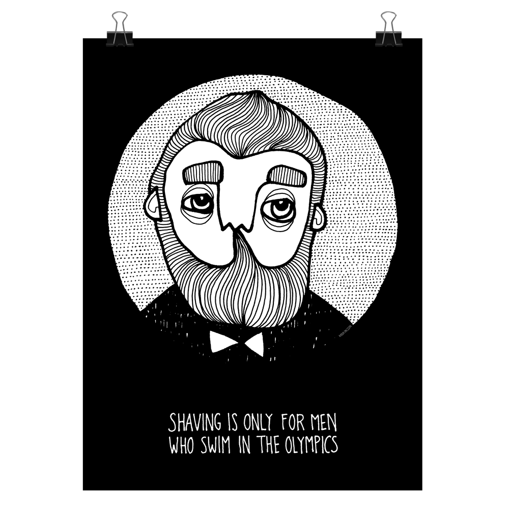 Shaving is only for men who swim in the olympics - svart bakgrund, print