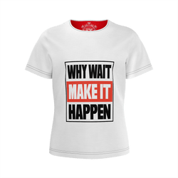 "'WHY WAIT MAKE IT HAPPEN"" Girls T-shirt /White_B/R - ENE TRENDS"