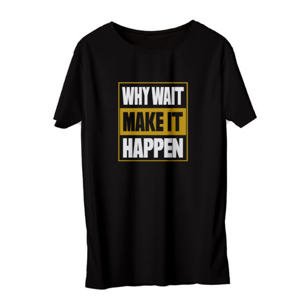 "'WHY WAIT MAKE IT HAPPEN"" Short-Sleeve T-Shirt - ENE TRENDS"
