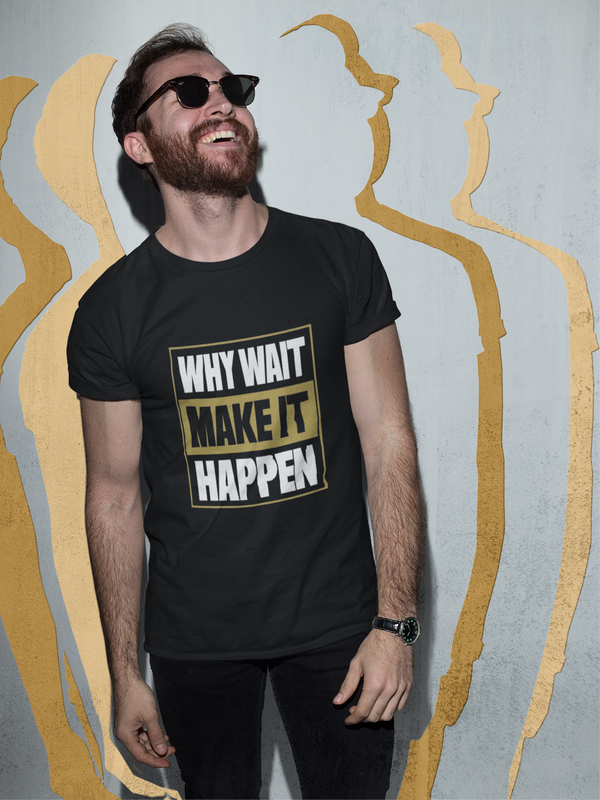 WHY WAIT MAKE IT HAPPEN Men's Premium Organic T-Shirt