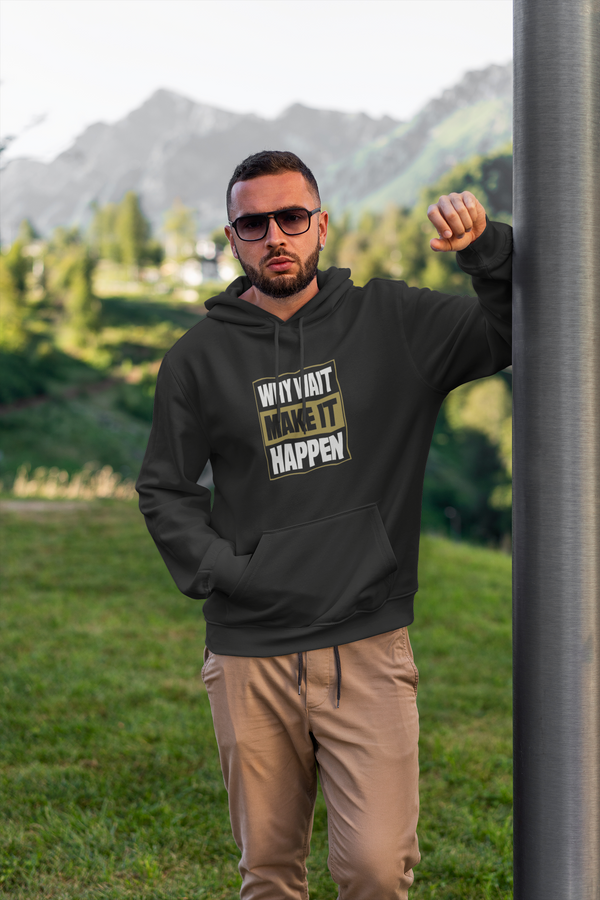 WHY WAIT MAKE IT HAPPEN Men's Premium Hoodie