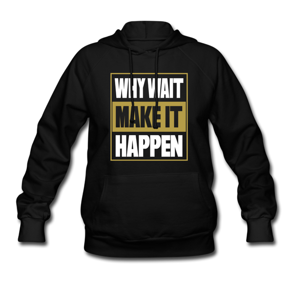 WHY WAIT MAKE IT HAPPEN Women's Premium Hoodie - black