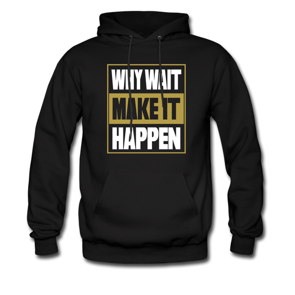 WHY WAIT MAKE IT HAPPEN Men's Premium Hoodie - black
