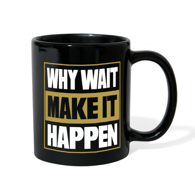 WHY WAIT MAKE IT HAPPEN Full Color Double Sided Mug - black