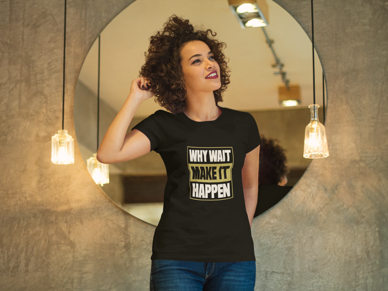 WHY WAIT MAKE IT HAPPEN Women's Premium Organic T-Shirt