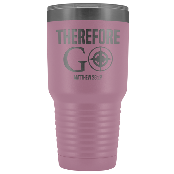 THEREFORE GO - 30 oz Tumbler