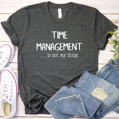{Time Management Is Not My Thing} Soft Crew Neck Tee