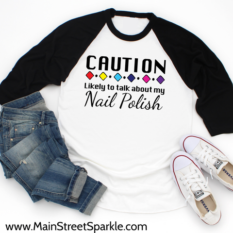 Caution, Likely To Talk About My Nail Polish - Baseball Tee