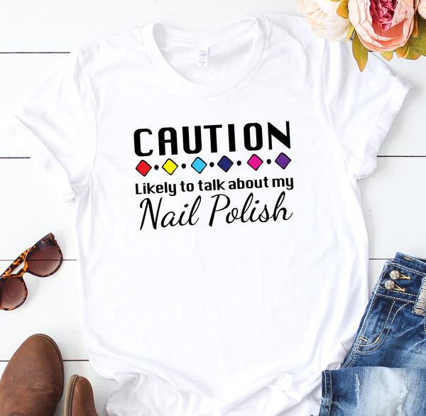 {Caution, Likely To Talk About My Nail Polish} Soft Crew Neck Tee