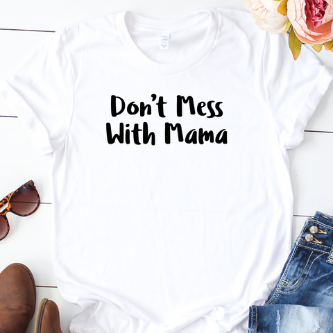 {Don't Mess With Mama} Soft Crew Neck Tee