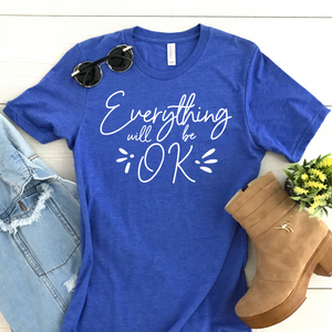 {Everything Will Be OK} Soft Crew Neck Tee