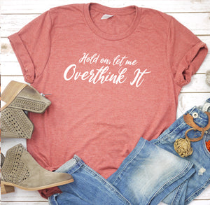 {Let Me Overthink It} Soft Crew Neck Tee