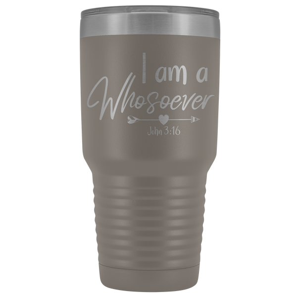 I am a Whosoever  - 30 Oz Tumbler