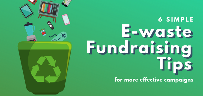6 E-waste Fundraising Tips for a More Effective Campaign